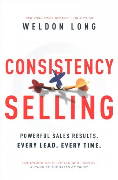 Consistency selling : powerful sales results, every lead, every time / Weldon Long. - Weldon Long.