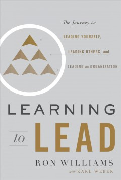 Learning to lead : the journey to leading yourself, leading others, and leading an organization / Ron Williams ; with Karl Weber. - Ron Williams ; with Karl Weber.