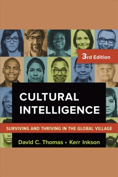 Cultural intelligence : surviving and thriving in the global village / David C. Thomas and Kerr Inkson.