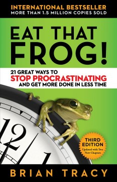 EAT THAT FROG! : 21 great ways to stop procrastinating and get more done in less time (3).