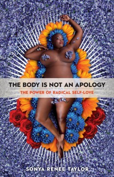 The body is not an apology : the power of radical self-love / Sonya Renee Taylor.