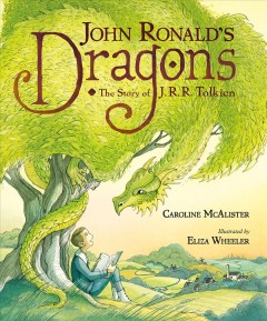 John Ronald's dragons : the story of J.R.R. Tolkien / Caroline McAlister ; illustrated by Eliza Wheeler. - Caroline McAlister ; illustrated by Eliza Wheeler.