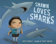 Shawn loves sharks /  Curtis Manley ; pictures by Tracy Subisak.