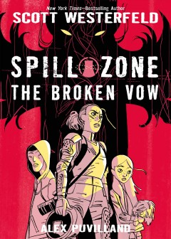 Spill zone Volume 2, The broken vow /  Scott Westerfeld ; [illustrated by] Alex Puvilland ; colors by Hilary Sycamore. - Scott Westerfeld ; [illustrated by] Alex Puvilland ; colors by Hilary Sycamore.