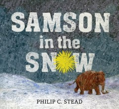 Samson in the snow /  Philip C. Stead. - Philip C. Stead.