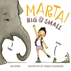 Marta! big & small /  Jen Arena ; illustrated by Angela Dominguez. - Jen Arena ; illustrated by Angela Dominguez.