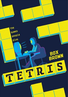 Tetris : the games people play / Box Brown. - Box Brown.