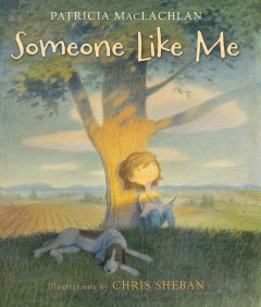 Someone like me /  Patricia MacLachlan ; illustrated by Chris Sheban.