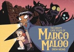 The creepy case files of Margo Maloo /  Drew Weing.