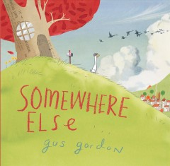 Somewhere else /  by Gus Gordon. - by Gus Gordon.
