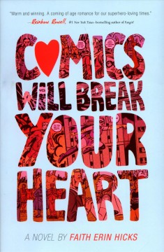 Comics will break your heart /  a novel by Faith Erin Hicks . - a novel by Faith Erin Hicks .