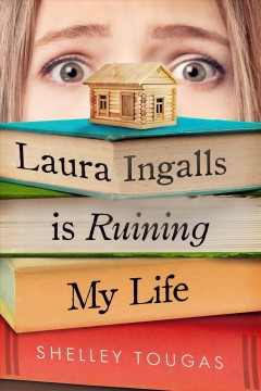 Laura Ingalls is ruining my life /  Shelley Tougas.