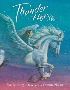 Thunder horse /  Eve Bunting ; illustrated by Dennis Nolan. - Eve Bunting ; illustrated by Dennis Nolan.