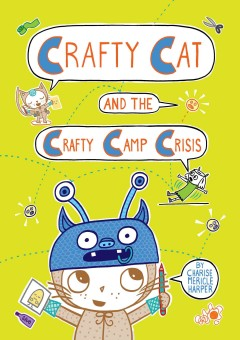 Crafty Cat and the crafty camp crisis /  Charise Mericle Harper. - Charise Mericle Harper.