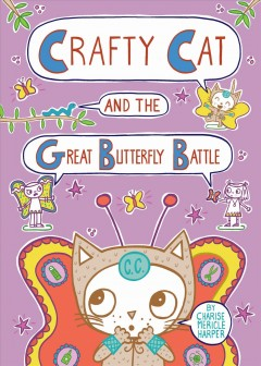 Crafty Cat and the great butterfly battle /  Charice Mericle Harper. - Charice Mericle Harper.