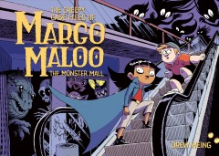 The creepy case files of Margo Maloo Volume 2, The monster mall /  Drew Weing.
