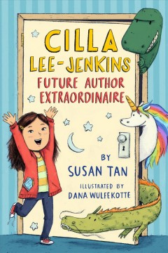 Cilla Lee-Jenkins : future author extraordinaire / Susan Tan ; illustrated by Dana Wulfekotte. - Susan Tan ; illustrated by Dana Wulfekotte.
