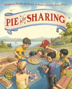 Pie is for sharing /  Stephanie Parsley Ledyard ; illustrated by Jason Chin. - Stephanie Parsley Ledyard ; illustrated by Jason Chin.