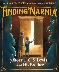Finding Narnia : the story of C.S. Lewis and his brother / Caroine McAlister ; illustrated by Jessica Lanan. - Caroine McAlister ; illustrated by Jessica Lanan.