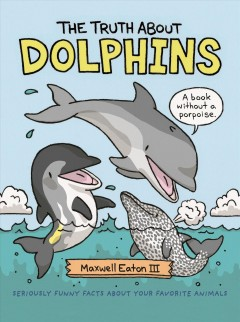 The truth about dolphins /  Maxwell Eaton III.