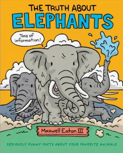 The truth about elephants /  Maxwell Eaton III. - Maxwell Eaton III.