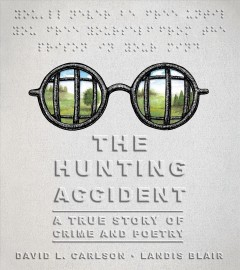 The hunting accident : a true story of crime and poetry / David L. Carlson, Landis Blair.