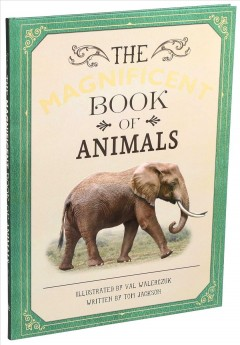 The magnificent book of animals /  illustrated by Val Walerczuk ; written by Tom Jackson.