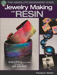 Jewelry making with resin /  Theresa D. Abelew.