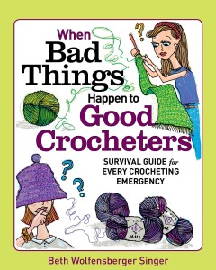 When bad things happen to good crocheters : survival guide for every crocheting emergency / Beth Wolfensberger Singer.