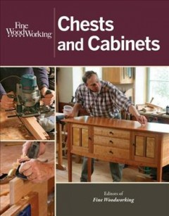 Fine woodworking chests and cabinets /  editors of Fine woodworking.