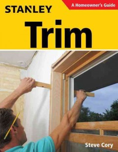Trim : a homeowner's guide / Steve Cory.