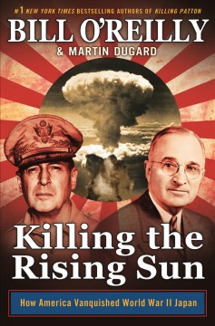 Killing The Rising Sun / Bill O'Reilly and Martin Dugard - Bill O'Reilly and Martin Dugard