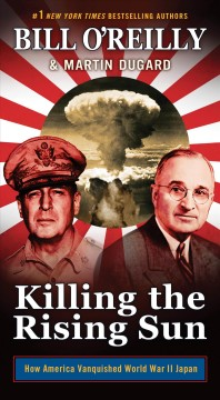 Killing the Rising Sun /  Bill O'Reilly, Martin Dugard. - Bill O'Reilly, Martin Dugard.
