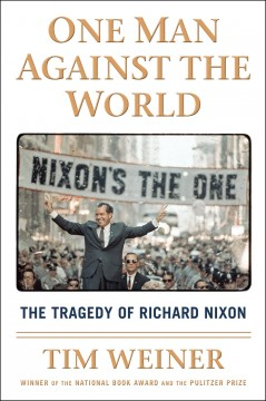 One man against the world : the tragedy of Richard Nixon / Tim Weiner. - Tim Weiner.
