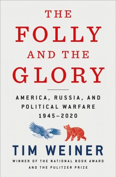 The folly and the glory : America, Russia, and political warfare, 1945-2020 / Tim Weiner. - Tim Weiner.