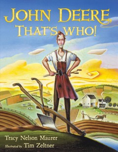 John Deere, that's who! /  Tracy Nelson Maurer ; illustrated by Tim Zeltner.