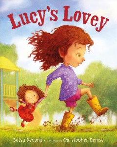 Lucy's lovey /  Betsy Devany ; illustrated by Christopher Denise. - Betsy Devany ; illustrated by Christopher Denise.