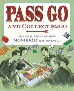 Pass go and collect $200 : the real story of how Monopoly was invented / Tanya Lee Stone ; illustrations by Steven Salerno. - Tanya Lee Stone ; illustrations by Steven Salerno.