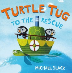 Turtle Tug to the rescue /  Michael Slack. - Michael Slack.