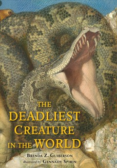 The deadliest creature in the world /  Brenda Z. Guiberson ; illustrated by Gennady Spirin. - Brenda Z. Guiberson ; illustrated by Gennady Spirin.