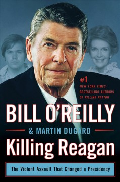 Killing Reagan / Bill O'Reilly and Martin Dugard - Bill O'Reilly and Martin Dugard