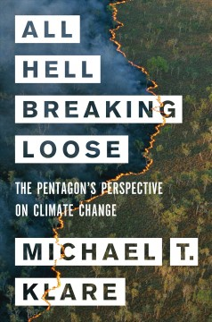 All hell breaking loose : the Pentagon's perspective on climate change / Michael T. Klare. - Michael T. Klare.