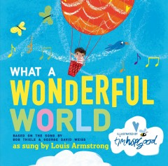 What a wonderful world /  based on the song by Bob Thiele & George David Weiss ; illustrated by Tim Hopgood. - based on the song by Bob Thiele & George David Weiss ; illustrated by Tim Hopgood.