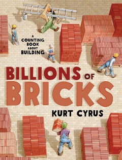Billions of bricks : [a counting book about building] / Kurt Cyrus.