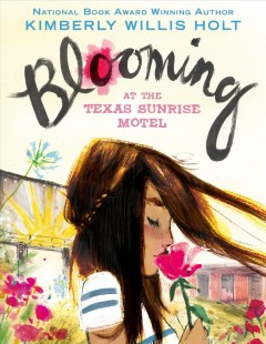 Blooming at the Texas Sunrise Motel /  Kimberly Willis Holt. - Kimberly Willis Holt.