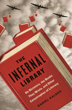 The infernal library : on dictators, their books, and other catastrophes of literacy / Daniel Kalder.