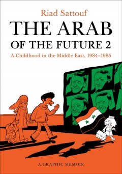 The Arab of the Future 2 : a graphic memoir : a childhood in the Middle East (1984-1985) / Riad Sattouf ; translated by Sam Taylor.