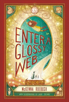 Enter a glossy web /  McKenna Ruebush ; with illustrations by Jaime Zollars. - McKenna Ruebush ; with illustrations by Jaime Zollars.