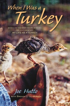 When I was a turkey : based on the Emmy award-winning PBS documentary My life as a turkey / Joe Hutto with Brenda Z. Guiberson ; illustrations by Joe Hutto. - Joe Hutto with Brenda Z. Guiberson ; illustrations by Joe Hutto.