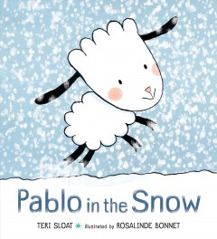 Pablo in the snow /  Teri Sloat ; illustrated by Rosalinde Bonnet. - Teri Sloat ; illustrated by Rosalinde Bonnet.